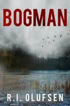 Bogman ebook by R.I. Olufsen