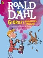 George's Marvellous Medicine (Colour Edn) ebook by Roald Dahl,Quentin Blake