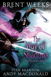 The Way of Shadows: The Graphic Novel ebook by Brent Weeks,Andy MacDonald,Ivan Brandon