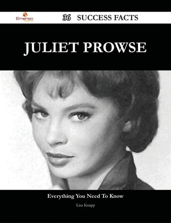 Juliet Prowse 36 Success Facts - Everything you need to know about Juliet Prowse ebook by Lisa Knapp