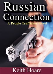Russian Connection - A People Trafficking Novel ebook by Keith Hoare