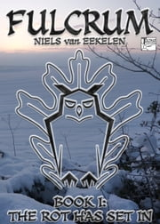 Fulcrum, Book 1: The Rot Has Set In ebook by Niels van Eekelen