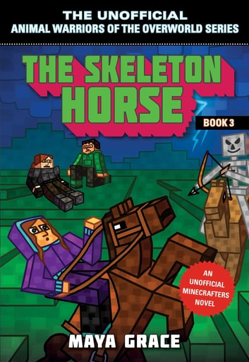 The Skeleton Horse - An Unofficial Minecrafters Novel, Book 3 ebook by Maya Grace