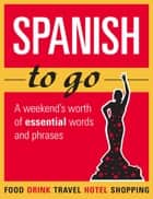 Spanish to go - A weekend's worth of essential words and phrases ebook by Martin Rodriguez