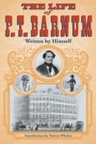 The Life of P. T. Barnum, Written by Himself ebook by P T. Barnum