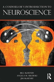 A Counselor's Introduction to Neuroscience ebook by Bill McHenry,Jim McHenry,Angela M. Sikorski