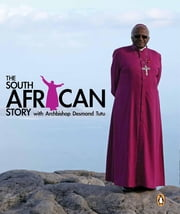 The South African Story with Archbishop Desmond Tutu ebook by Oryx Media