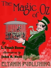 The Magic of Oz [illustrated] ebook by L. Frank Baum,Eltanin Publishing,John R. Neill