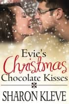 Evie's Christmas Chocolate Kisses - Sweet Christmas Romances 2017 ebook by Sharon Kleve