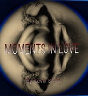 Moments in Love ebook by Kevin Smith