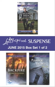 Love Inspired Suspense June 2015 - Box Set 1 of 2 - Security Breach\Backfire\Permanent Vacancy ebook by Margaret Daley,Elizabeth Goddard,Katy Lee