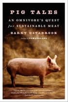 Pig Tales: An Omnivore's Quest for Sustainable Meat ebook by Barry Estabrook