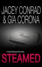 Steamed: A Facile Restaurant Short Story ebook by Jacey Conrad, Gia Corona
