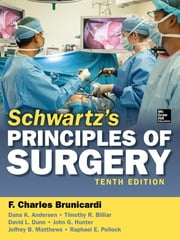 Schwartz's Principles of Surgery, 10th edition ebook by F. Brunicardi,Dana Andersen,Timothy Billiar,David Dunn,John Hunter,Jeffrey Matthews,Raphael E. Pollock
