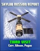 Skylab Mission Report: Third Visit - Space Station Mission by Carr, Gibson, Pogue, Mission Activities, Hardware, Anomalies, Science Experiments, Crew Health, EVAs, Comet Kohoutek ebook by Progressive Management