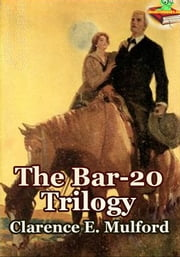 The Bar-20 Trilogy (Western Adventure) - (The Bar-20, The Bar-20 Days, The Bar-20 Three ) ebook by Clarence E. Mulford