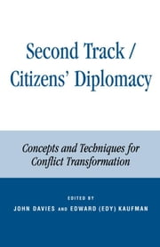 Second Track Citizens' Diplomacy - Concepts and Techniques for Conflict Transformation ebook by John L. Davies,Edward (Edy) Kaufman,Edward Azar,Eileen R. Borris,Ronald J. Fisher,Victor J. Friedman,Ted Robert Gurr,Herbert C. Kelman,John W. Ambassador McDonald,Christopher Moore,Jay Rothman,Andrea L. Strimling,Peter Woodrow