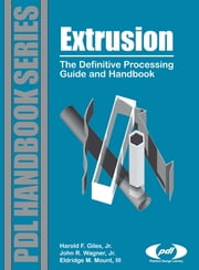 Extrusion - The Definitive Processing Guide and Handbook ebook by Harold F. Giles Jr,Eldridge M. Mount III,John R. Wagner, Jr.