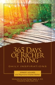 365 Days of Richer Living - Daily Inspirations ebook by Ernest Holmes,Raymond Charles Barker, DD,Lloyd George Tupper Jr., DD,Kathy Hearn, DD