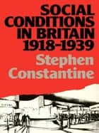 Social Conditions in Britain 1918-1939 ebook by Stephen Constantine