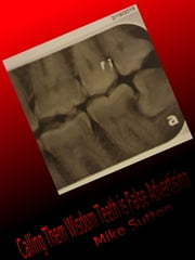 Calling them Wisdom Teeth is False Advertising ebook by Mike Sutton