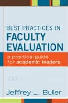 Best Practices in Faculty Evaluation - A Practical Guide for Academic Leaders ebook by Jeffrey L. Buller