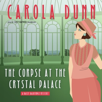 The Corpse at the Crystal Palace - A Daisy Dalrymple Mystery audiobook by Carola Dunn
