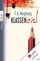 Klassenziel ebook by T. A. Wegberg
