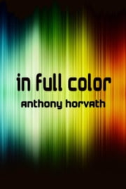 In Full Color ebook by Anthony Horvath