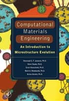 Computational Materials Engineering ebook by Koenraad George Frans Janssens,Dierk Raabe,Ernest Kozeschnik,Mark A Miodownik,Britta Nestler