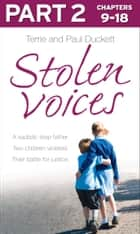Stolen Voices: Part 2 of 3: A sadistic step-father. Two children violated. Their battle for justice. ebook by Terrie Duckett, Paul Duckett