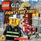 Lego City: Fight This Fire! ebook by Michael Anthony Steele