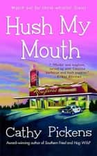 Hush My Mouth - A Southern Fried Mystery ebook by Cathy Pickens