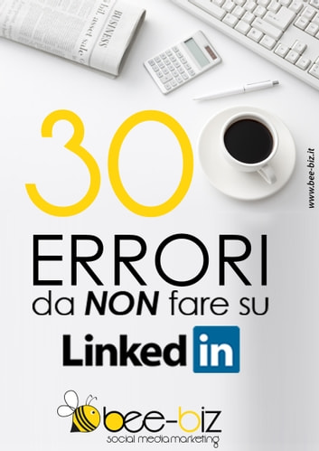 30 errori da NON fare su LinkedIn Bee Social. Bee Professional ebook by Gianluigi Bonanomi,Michela Sangalli