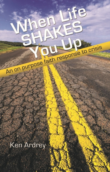 When Life Shakes You Up: An On Purpose Faith Response to Crisis ebook by Ken Ardrey