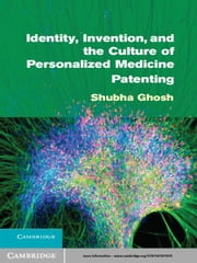 Identity, Invention, and the Culture of Personalized Medicine Patenting ebook by Shubha Ghosh