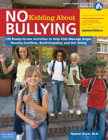 No Kidding About Bullying - 126 Ready-to-Use Activities to Help Kids Manage Anger, Resolve Conflicts, Build Empathy, and Get Along ebook by Naomi Drew, M.A.
