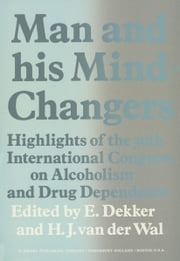 Man and His Mind-Changers - Highlights of the 30th International Congress on Alcoholism and Drug Dependence, Amsterdam, September 4–9, 1972 ebook by