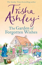 The Garden of Forgotten Wishes - The heartwarming and uplifting new rom-com from the Sunday Times bestseller ebook by Trisha Ashley