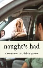 Naught's Had - A Romance ebook by