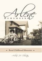Arlene Remembers ebook by Arlene H. Clouston