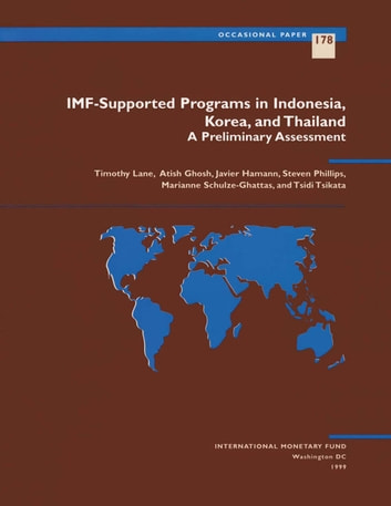 IMF-Supported Programs in Indonesia, Korea and Thailand ebook by Timothy Mr. Lane,Marianne Mrs. Schulze-Gattas,T. Mr. Tsikata,Steven Mr. Phillips,Atish Mr. Ghosh,A. Mr. Hamann