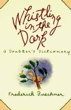 Whistling in the Dark ebook by Frederick Buechner