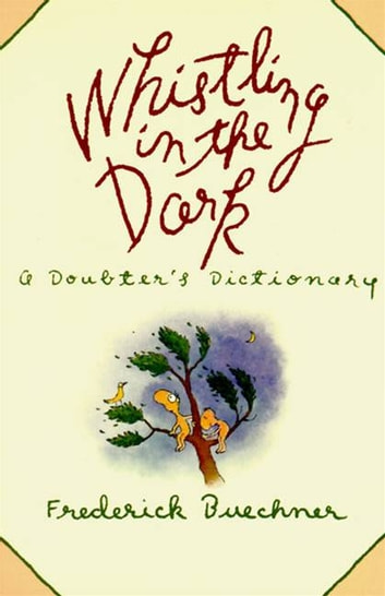 Whistling in the Dark - An ABC Theologized ebook by Frederick Buechner