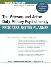 The Veterans and Active Duty Military Psychotherapy Progress Notes Planner ebook by David J. Berghuis,Arthur E. Jongsma Jr.