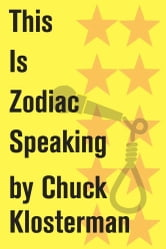 This Is Zodiac Speaking - An Essay from Sex, Drugs, and Cocoa Puffs ebook by Chuck Klosterman