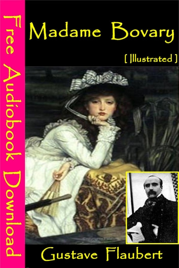 Madame Bovary [ Illustrated ] - [ Free Audiobooks Download ] ebook by Gustave Flaubert