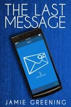 The Last Message ebook by Jamie Greening