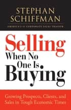 Selling When No One is Buying ebook by Stephan Schiffman
