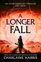 A Longer Fall - Escape into an alternative America. . . ebook by Charlaine Harris